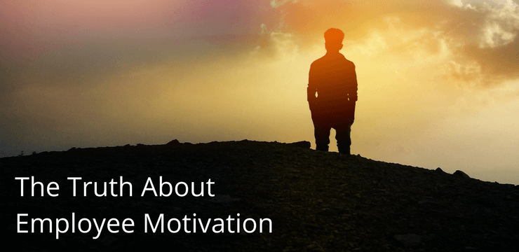 The Truth About Employee Motivation